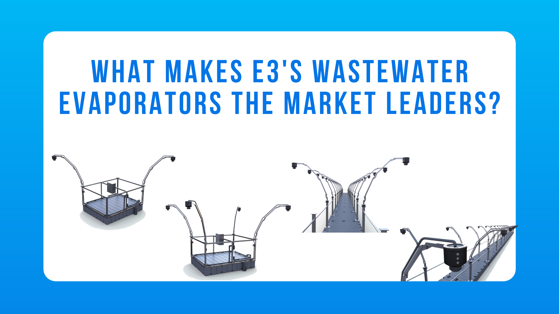 What makes E3's Wastewater Evaporators the market leaders?