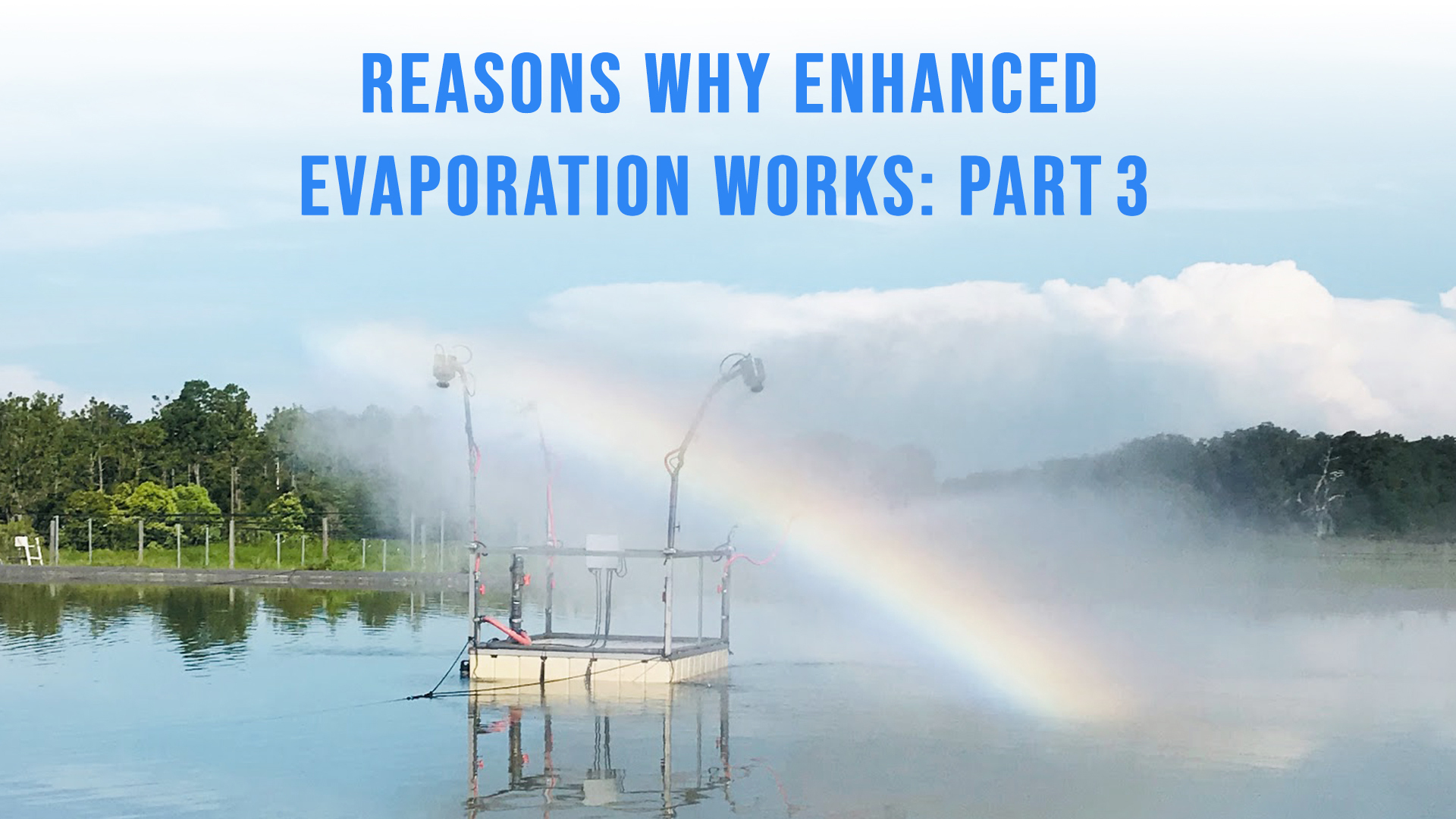 Reasons Why Enhanced Evaporation Works: Part 3